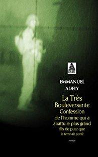 La Très Bouleversante Confession de l'homme qui …, Emmanuel Adely, Actes Sud, 2016 (R)