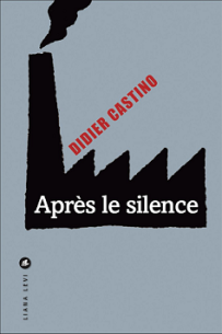 Après le silence, Didier Castino, Liana Levi, 2015 (R)